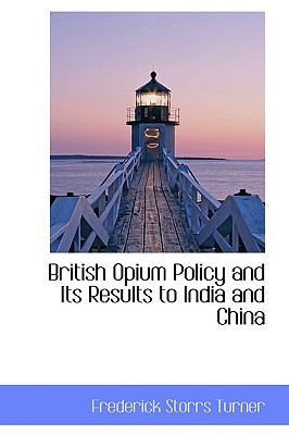 BiblioLife British Opium Policy and Its Results to India and China by Turner, Frederick Storrs [Hardcover] at Sears.com
