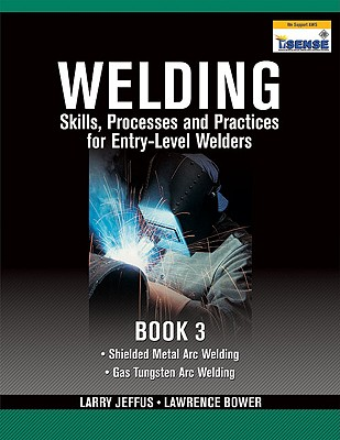 Welding Skills, Processes and Practices for Entry-Level Welders By Jeffus, Larry/ Bower, Lawrence